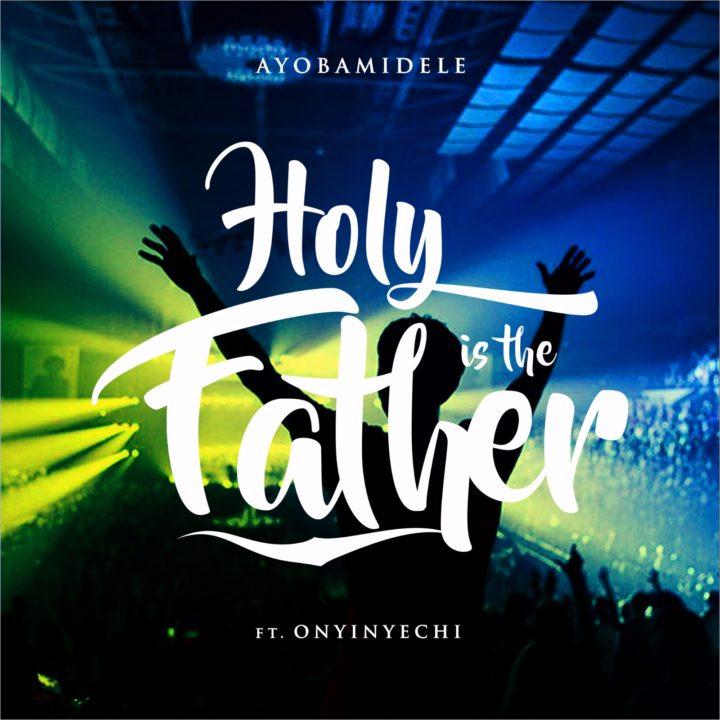 holy-is-the-father-ayobamidele-ayoobamidele001