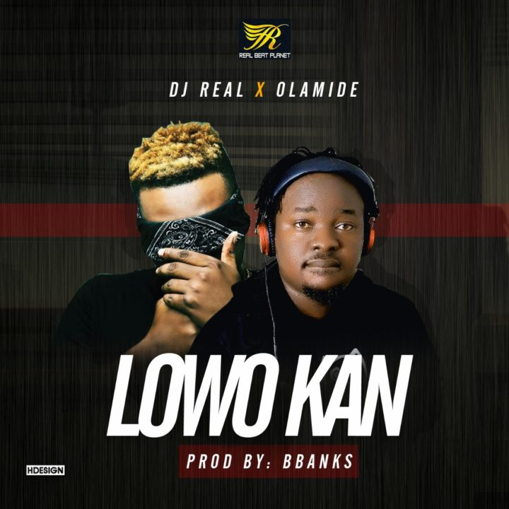 DJ Real x Olamide – Lowo Kan