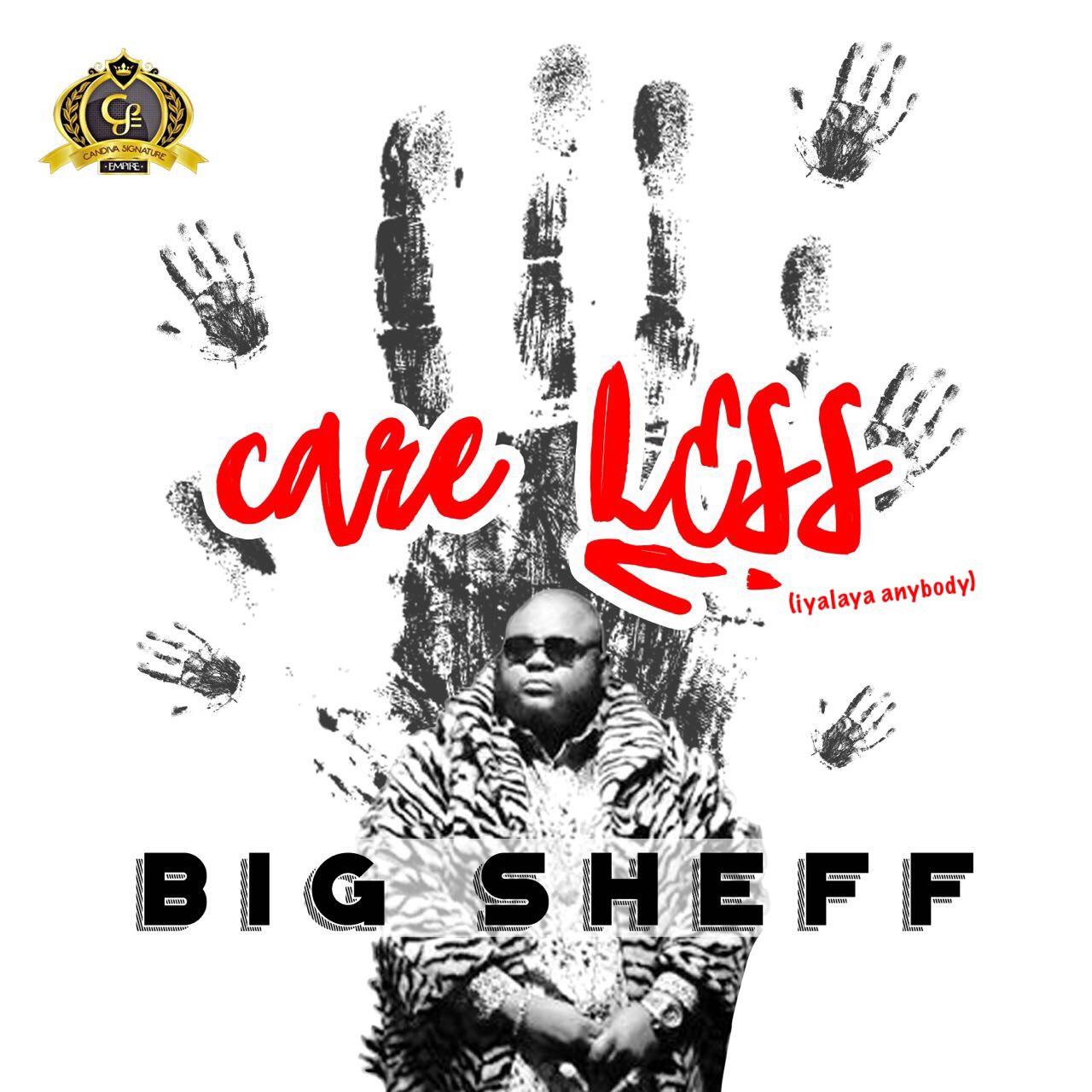 Big Sheff – Care Less (Iyalaya Anybody)