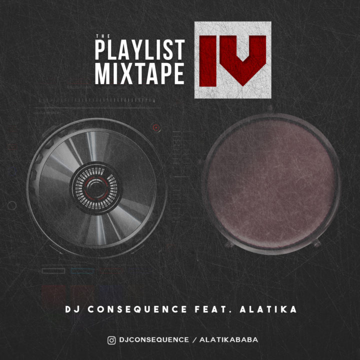 DJ Consequence ft. Alatika (On The Drums) - The Playlist Mixtape (Vol. IV)
