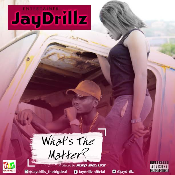 Jaydrillz – What's The Matter? (Prod. By RSQ Beatz)