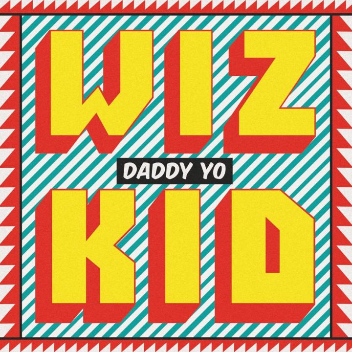 """Wizkid – """"Daddy Yo"""""""