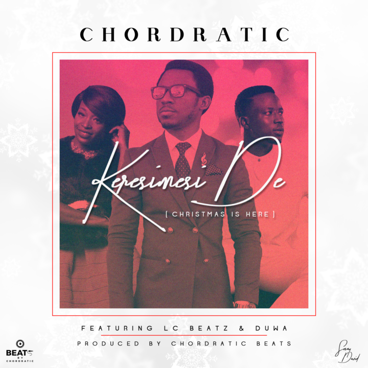 Chordratic - Keresimesi De (Christmas Is Here) ft. LC Beatz & Duwa