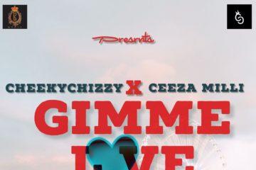 CheekyChizzy x Ceeza Milli – Gimme Love (Freestyle)