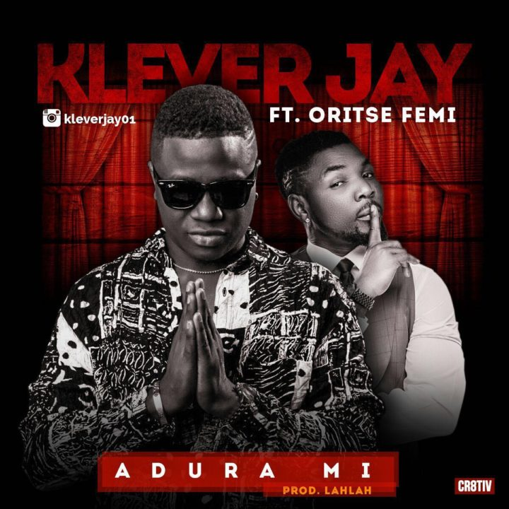 Klever Jay ft. Oritsefemi - Adura Mi (prod. LahLah)