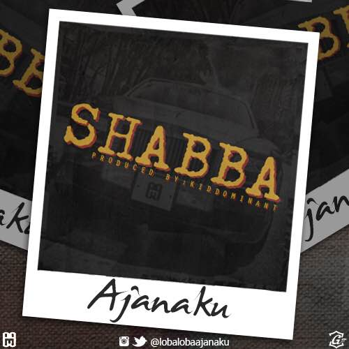 Ajanaku – Shabba (prod. Kiddominant)