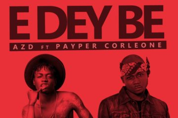 VIDEO: AZ'D ft. Payper – E Dey Be