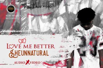 VIDEO: Sheun Natural  – Love Me Better