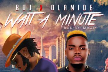 BOJ ft. Olamide – Wait A Minute (prod. Magik)
