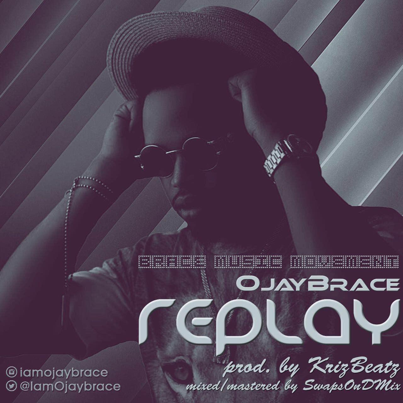 Ojay Brace – Ojay Brace - Replay (Prod. Krisbeatz)