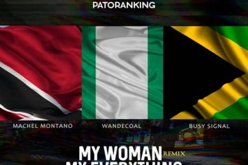 PREMIERE: Patoranking ft. Machel Montano x Wande Coal x Busy Signal – My Woman My Everything (Remix)