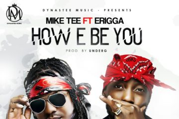 Mike Tee ft. Erigga  – How E Be You