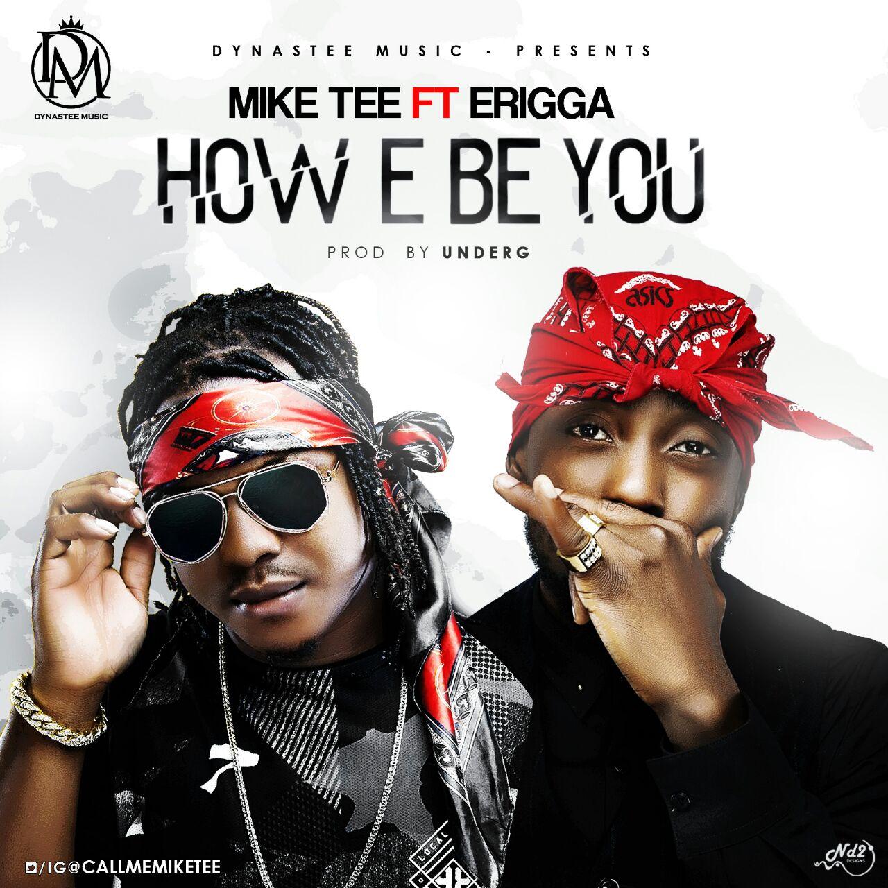 Mike Tee ft. Erigga – How E Be You