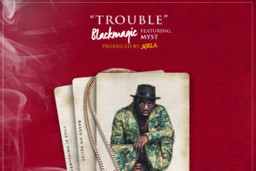 Black Magic – Trouble Ft. Myst