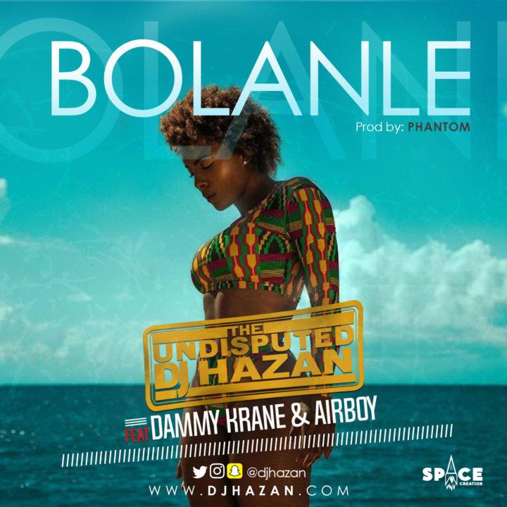 DJ Hazan ft. Dammy Krane X Airboy - Bolanle