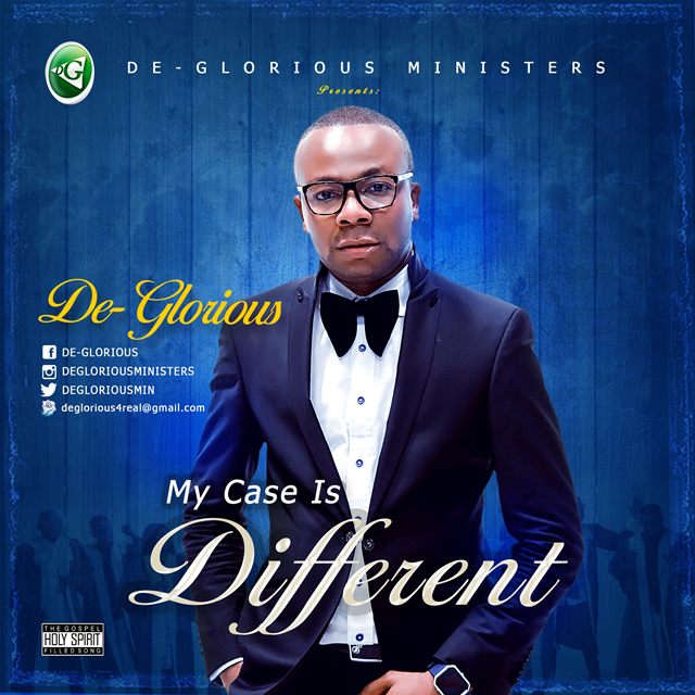 De - Glorious – My Case Is Different