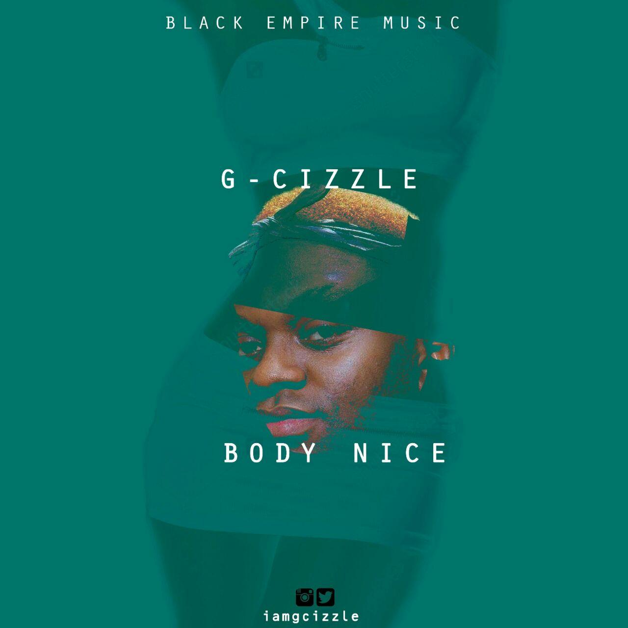 G-Cizzle – Body Nice