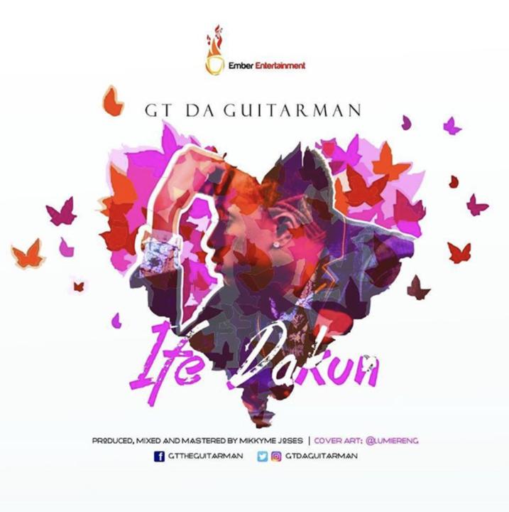 GT Da Guitarman - Ife Dakun