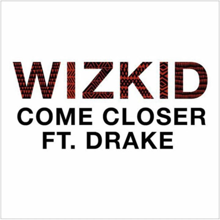 Download Wizkid - Come Closer Ft. Drake Song, Mp3 & Music Video