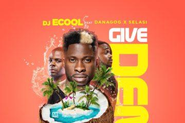 DJ ECool ft. Danagog x Selasi – GIVE DEM