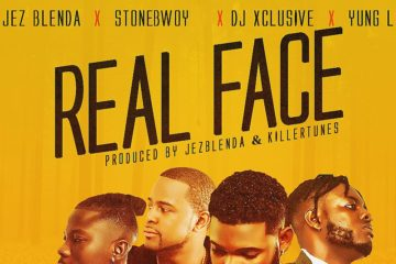 Jez Blenda X Stonebwoy X DJ Xclusive X Yung L  – Real Face
