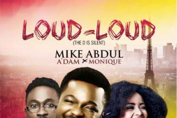 Mike Abdul+ A'dam + MoniQue – Loud-Loud