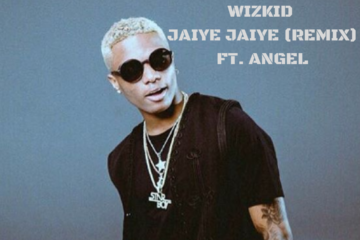 Wizkid Ft. Angel – Jaiye Jaiye (Remix) | International Version