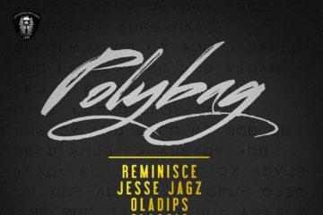 Reminisce – Polybag ft. Jesse Jagz x Oladips x Classiq