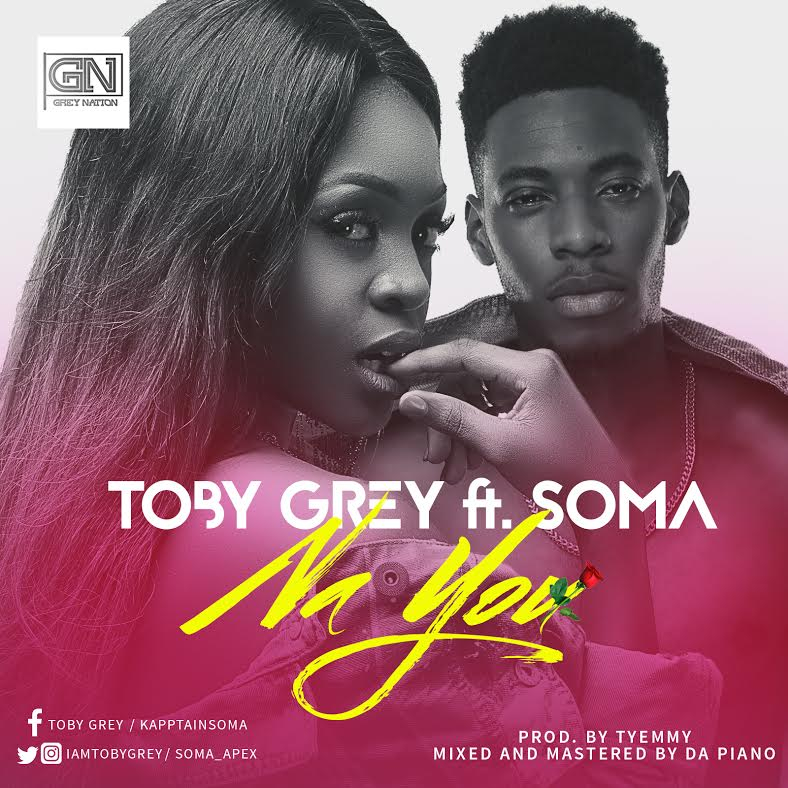 Toby Grey - Na You ft. Soma (Prod. by Tyemmy)