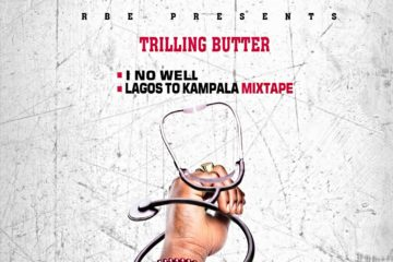 Trilling Butter – I No Well | Lagos To Kampala Mixtape