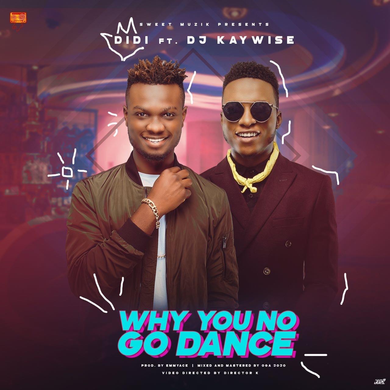 VIDEO: DiDi Ft. DJ Kaywise – Why U No Go Dance