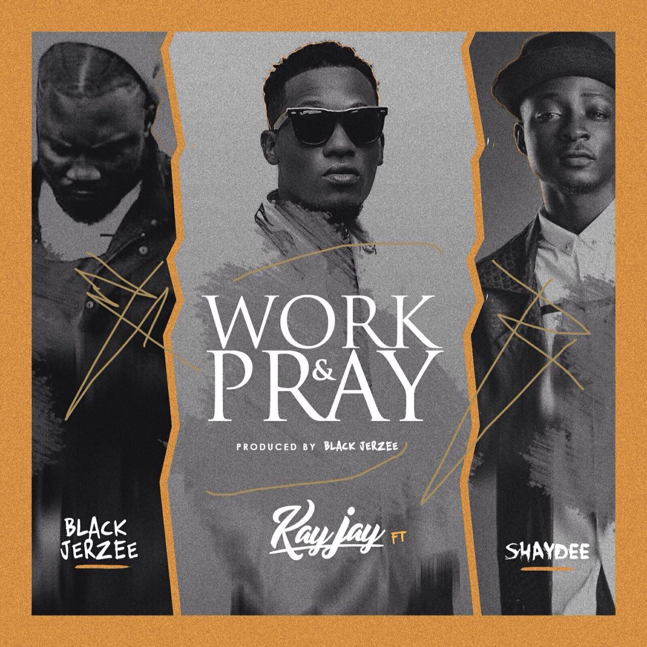 KayJay ft. Shaydee – Work & Pray (prod. Blaq Jerzee)