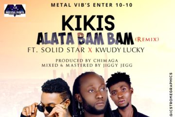 Kikis – Alata Bam Bam (Remix) Ft. Solid Star & Kwudy Lucky