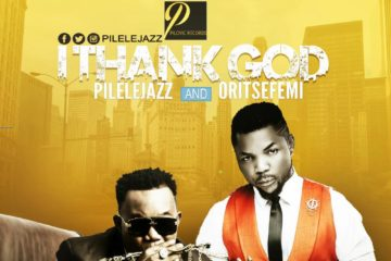 PILELEJAZZ –  THANK GOD Ft. ORITSEFEMI (Prod. DaBeat)