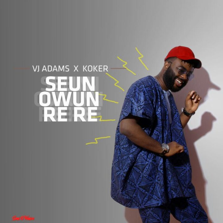 VJ Adams Ft. Koker - Seun Rere