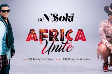 NSOKI – AFRICA UNITE FT. DJ MAPHORISA & DJ PAULO ALVES