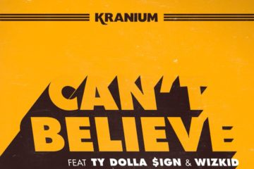 Kranium ft. TY Dollar $ign & Wizkid – Can't Believe