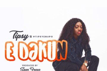 Tipsy – E Dakun (Prod. by Sean Focus)