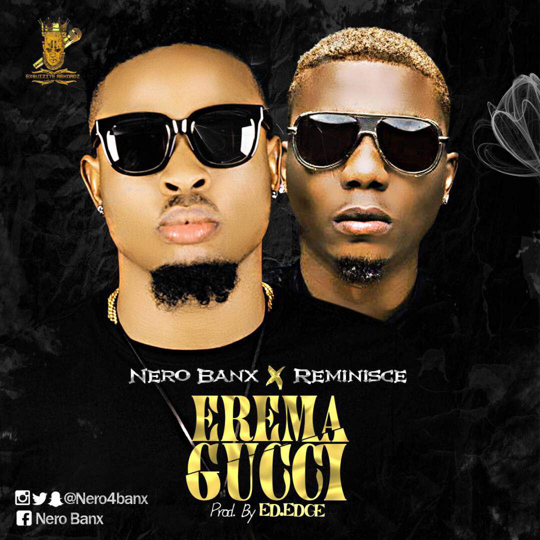 VIDEO: Nero Banx Ft. Reminisce – Erema Gucci