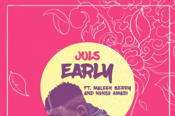 Juls – Early ft. Maleek Berry & Nonso Amadi