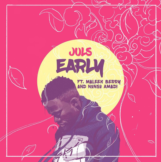 Juls - Early ft. Maleek Berry & Nonso Amadi