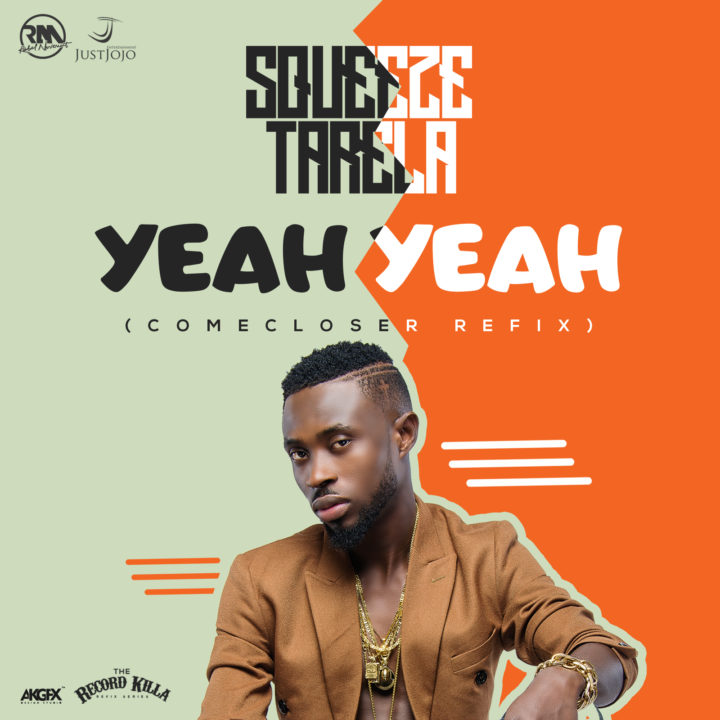 Squeeze Tarela - Yeah Yeah (Come Closer Refix)