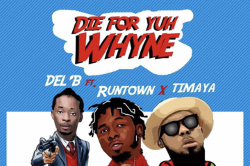 Del'B – Die For Yuh Whyne Ft. Timaya & Runtown