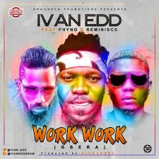 VIDEO: Ivan Edd Ft. Phyno x Reminisce – Work Work (Gbera)