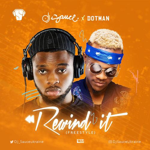 DJ Sauce – Rewind It ft. Dotman
