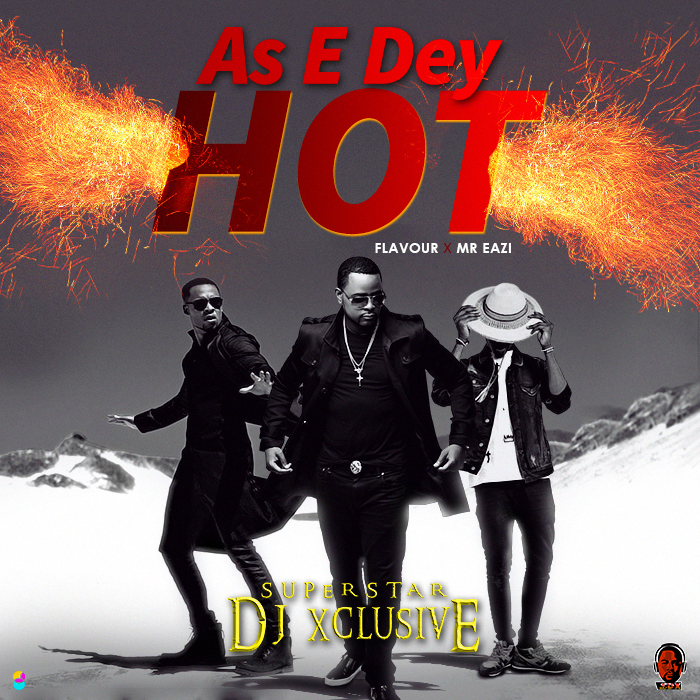 VIDEO Premiere: DJ Xclusive Ft. Mr Eazi & Flavour - As E Dey Hot