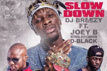 VIDEO: DJ Breezy – Slow Down ft. King Promise, Joey B & D-Black