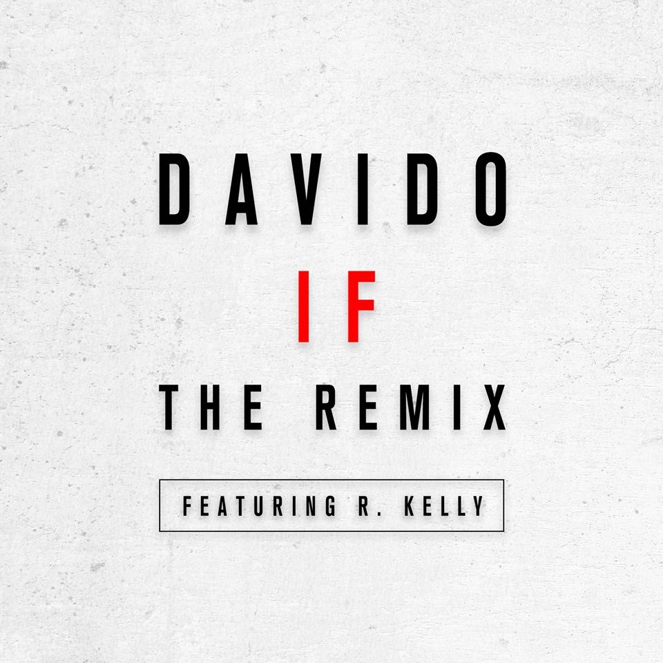 New Song : - Davido ft. R. Kelly – IF (Remix) ~ Download audio version