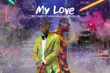 Lyric VIDEO: Dj Tunez – My Love ft. Adekunle Gold