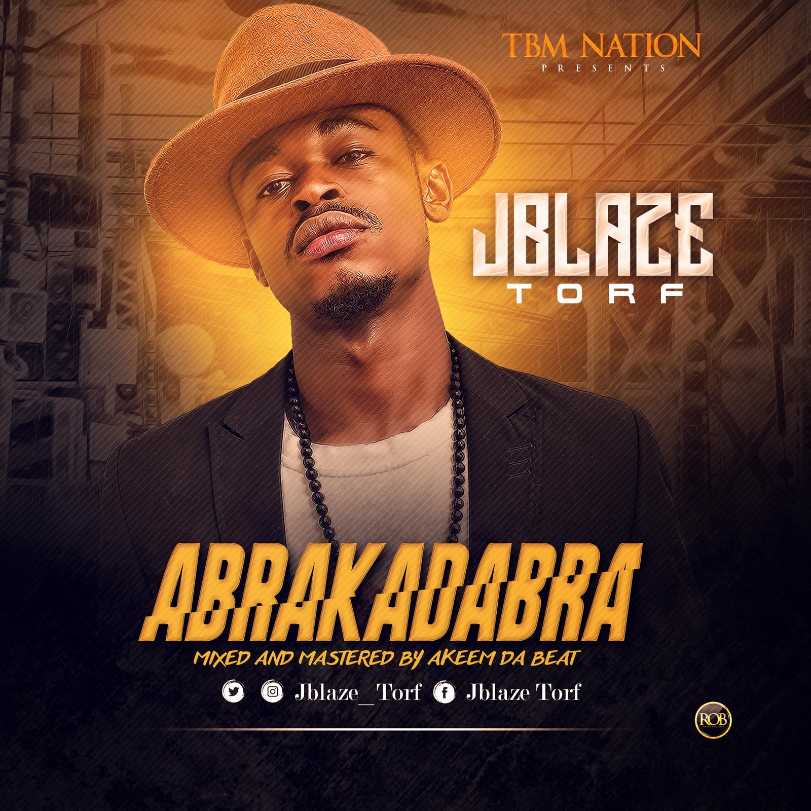 Jblaze Torf – Abrakadabra (Prod. By Akeem Da Beat)